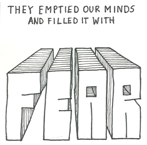 They Emptied Our Minds And Filled It With Fear ~ Fear Quote