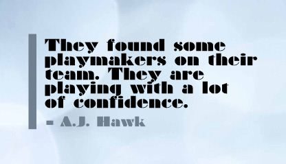They found some playmakers on their team,They are Playing with a lot of confidence ~ Confidence Quote