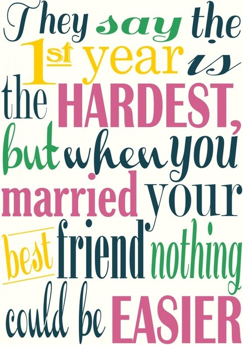 They Say the 1st Year Is the Hardest,but when You Married Your best friend nothing could be Easier ~ Anniversary Quote