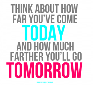 Think About How Far You've Come Today ~ Exercise Quote