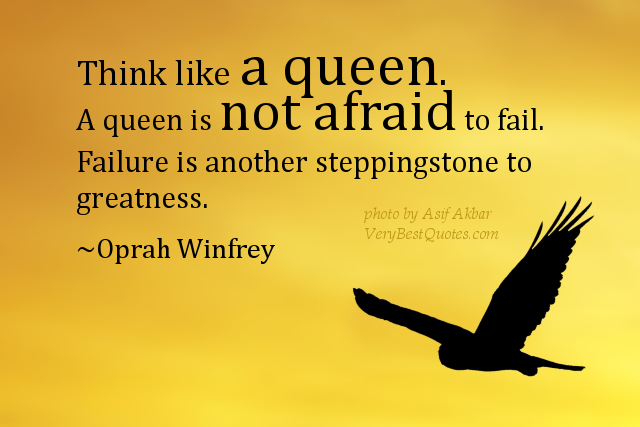 Think Like a Queen.A Queen is not afraid to fail ~ Fear Quote