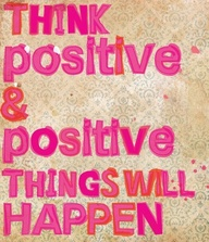 Think Positive & Positive Things Will Happen ~ Education Quote