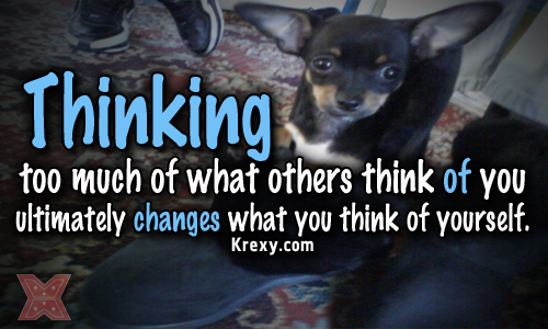 Thinking too much of what others think of you ultimately changes what you think of yourself ~ Confidence Quote