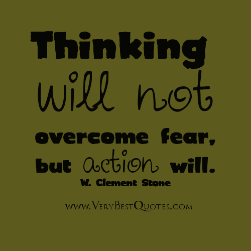 thinking will not overcome fear but action will essay examples