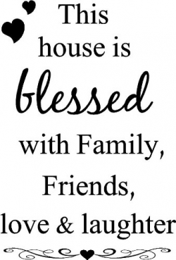 this house is blessed with family friends love laughter blessing