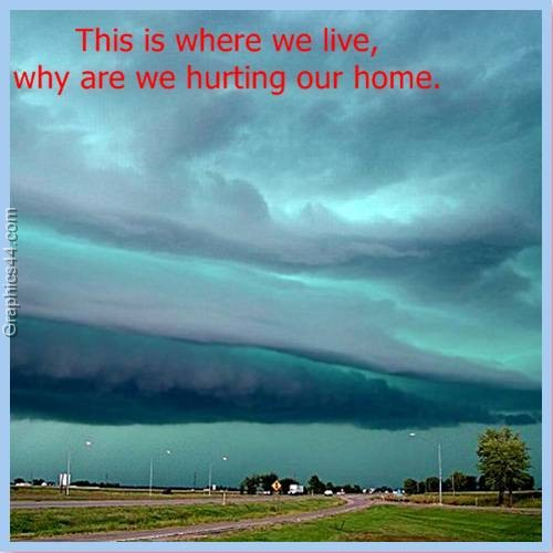 This is where we live, why are we hurting our home ~ Environment Quote