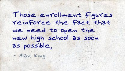 Those Enrollment Figures reinforce the Fact that we Need to Open the New High School as soon as Possible ~ Education Quote