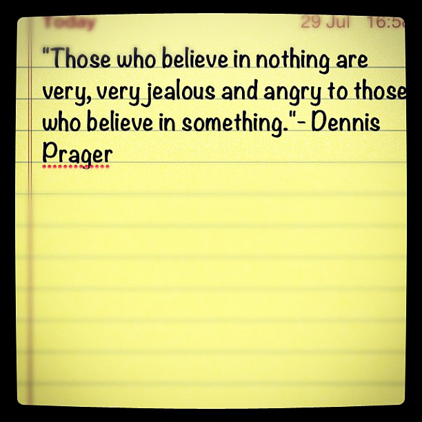 """Those who believe in nothing are very,very jealous and angry to those who believe in something"" ~ Faith Quote"