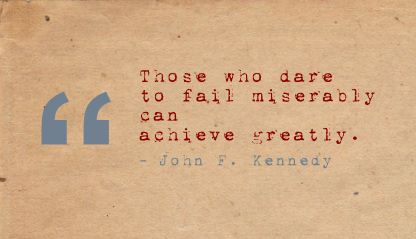 Those who dare to fail Miserably can achieve greatly ~ Failure Quote
