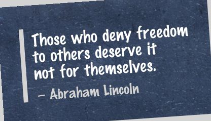 Those Who Deny Freedom to others Deserve It Not for themselves ~ Freedom Quote