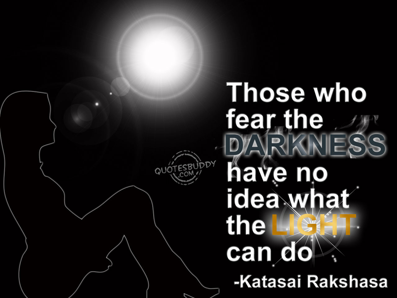 Those Who Fear the Darkness Have No Idea What the Light Can Do ~ Fear Quote