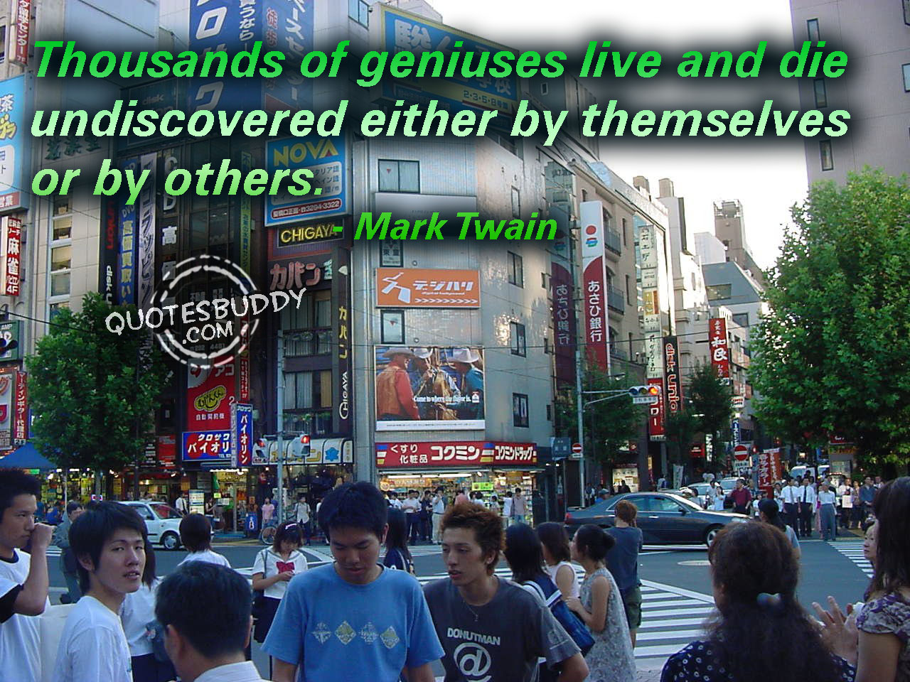 Thousands of Geniuses live and die undiscovered either by themselves or by others ~ Confidence Quote