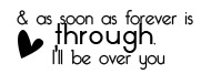 Through I'll Be Over You ~ Break Up Quote
