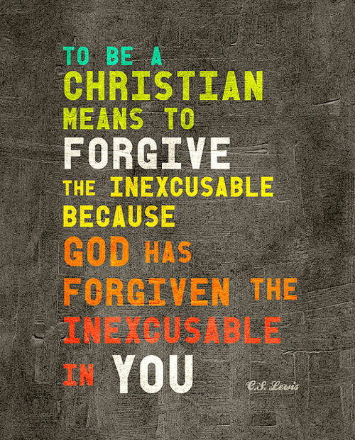 To Be A Christian Means To Forgive ~ Forgiveness Quote