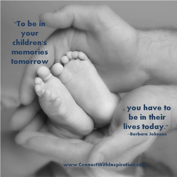 To Be In Your Children's Memories Tomorrow ~ Father Quote