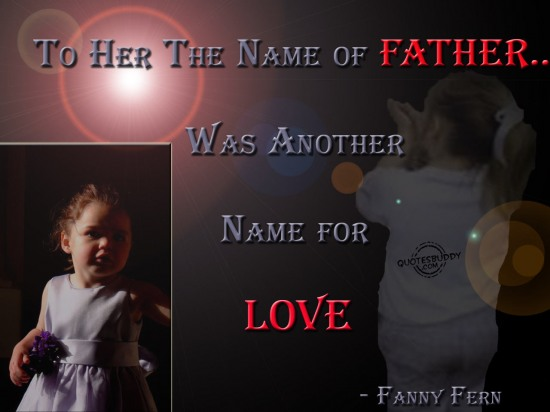 To her the name of father was another name for love ~ Father Quote