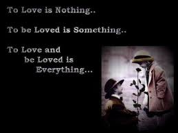 To Love and Loved Is Everything ~ Flirt Quote