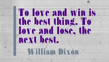 To Love and Win Is the Best thing ~ Break Up Quote