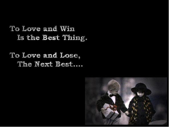To love and win is the best thing. To love and lose, the next best ~ Being In Love Quote