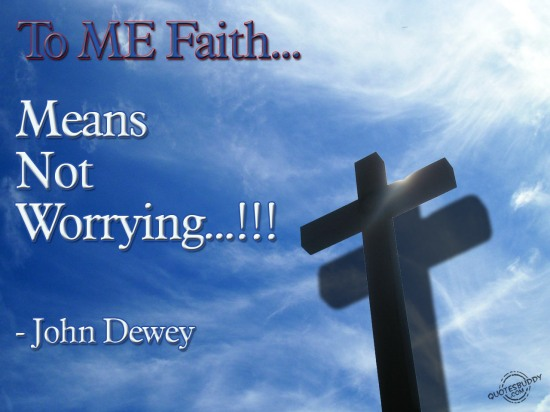 To me faith means not worrying ~ Faith Quote