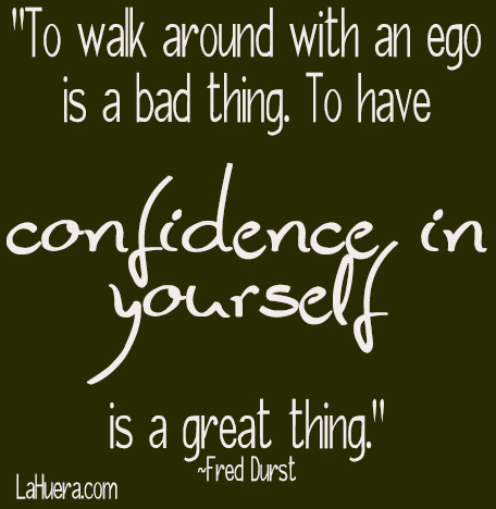 To walk Around with an Ego Is a Bad Thing ~ Confidence Quote