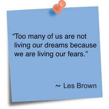 """Too Many of us are not living our dreams because we are living our fears"" ~ Fear Quote"