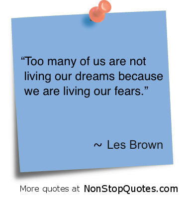 """""""Too many of us are not living our dreams because we are living our fears"""" ~ Fear Quote"""