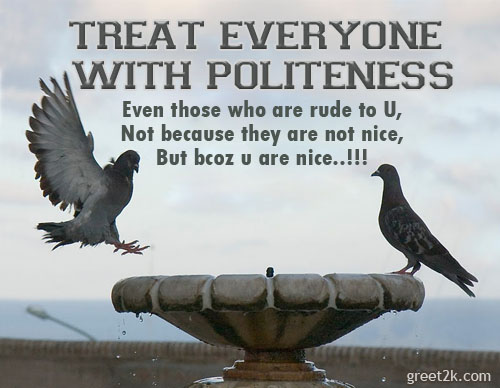 Treat Everyone With Politeness ~ Confidence Quote