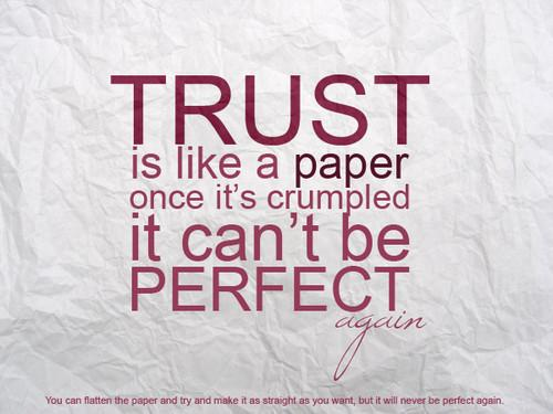 Trust Is Like a Paper Once It's Crumpled It can't be Perfect ~ Emotion Quote