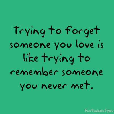 Trying to Forget Someone You Love Is Like Trying to remember Someone You Never Met ~ Failure Quote