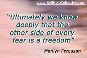 """""""Ultimately We Know Deeply that the other side of every fear is a freedom"""" ~ Fear Quote"""