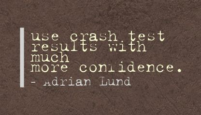 Use Crash Test Results with Much More Confidence ~ Confidence Quote