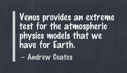 Venus Provides an Extreme test for the atmospheric physics Models that we have for Earth ~ Earth Quote
