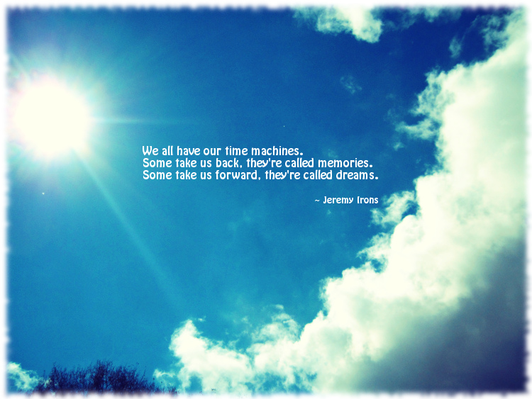 We all have our Time Mechines ~ Dreaming Quote