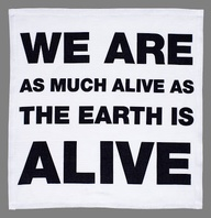 We Are as Much Alive as The Earth Is Alive ~ Environment Quote