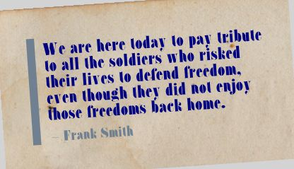 We are here today to pay tribute to all the soldiers ~ Freedom Quote