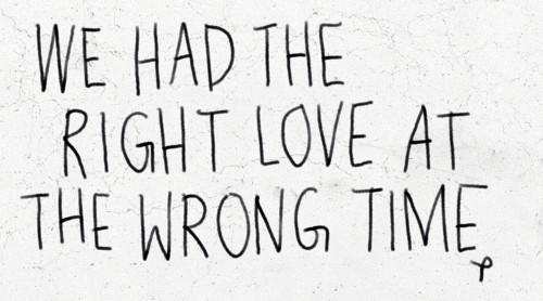 We Had The Right Love At The Wrong Time Break Up Quote Magnificent Love Break Quotes