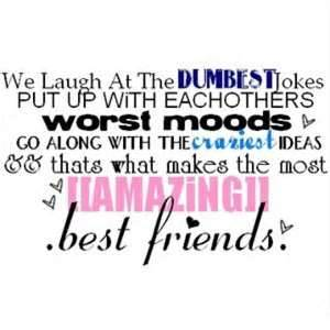 We Laugh at the Dumbest Jokes Put Up With Eachothers Worst Moods ~ Best Friend Quote