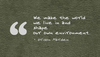 We Make the World We live In and Shape Our Own Environment ~ Environment  Quote