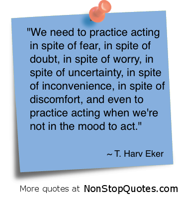 We Need to Practice Acting in spite of Fear ~ Fear Quote