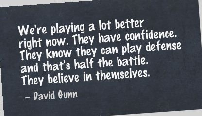 We're Playing a lot better Now ~ Confidence Quote