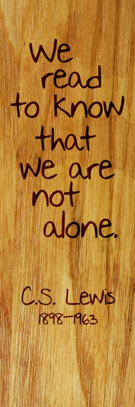 We read to know that we are not alone ~ Books Quote