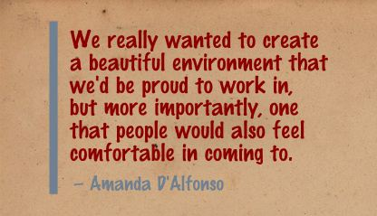 We really wanted to create a beautiful environment that we'd proud to work in ~ Environment Quote