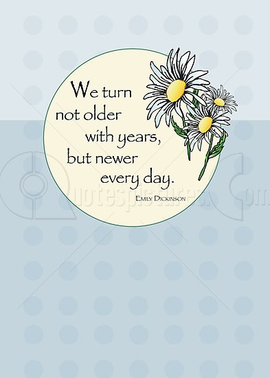 We Turn Not Older ~ Age Quote
