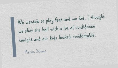 We Wanted to play fast and we did ~ Confidence Quote