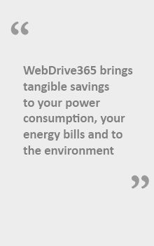 """WebDrive 365 bring tangible saving to your Power  Consumption,your energy bills and to the environment"" ~ Environment Quote"