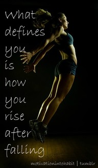 What Defines You Is How You rise after falling ~ Exercise Quote