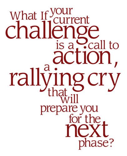 What If Your Current Challenge Is a Call to Action ~ Challenge Quote