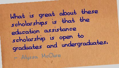 What Is great about these Scholarships is that the education assistance scholarship is open to graduates and Undergraduates ~ Education Quote