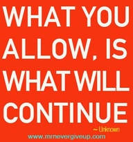 What You Allow,Is What Will Continue ~ Education Quote